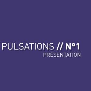 PULSATIONS // N°1 – PRÉSENTATION